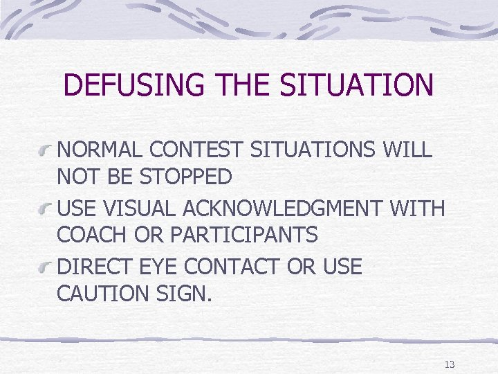 DEFUSING THE SITUATION NORMAL CONTEST SITUATIONS WILL NOT BE STOPPED USE VISUAL ACKNOWLEDGMENT WITH