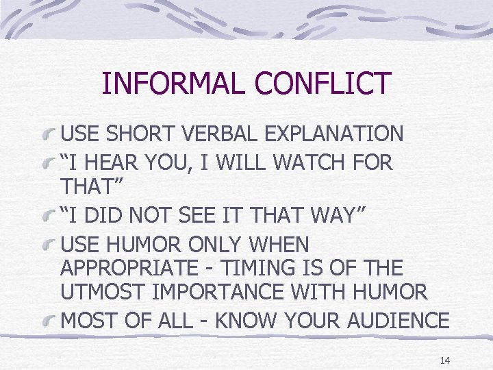"""INFORMAL CONFLICT USE SHORT VERBAL EXPLANATION """"I HEAR YOU, I WILL WATCH FOR THAT"""""""