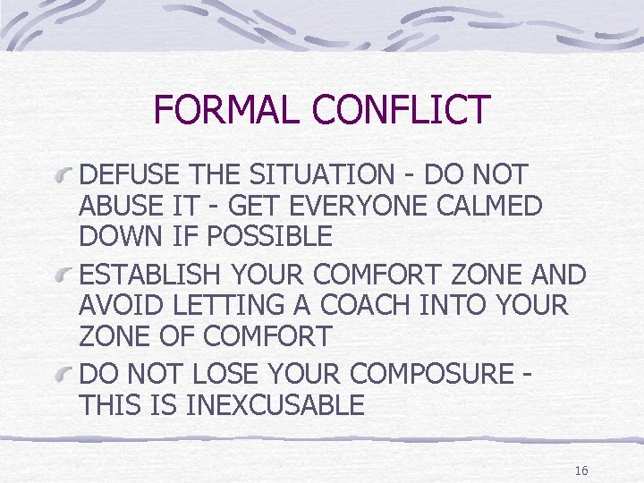 FORMAL CONFLICT DEFUSE THE SITUATION - DO NOT ABUSE IT - GET EVERYONE CALMED