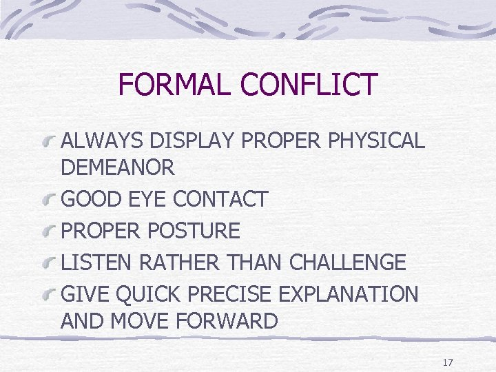 FORMAL CONFLICT ALWAYS DISPLAY PROPER PHYSICAL DEMEANOR GOOD EYE CONTACT PROPER POSTURE LISTEN RATHER