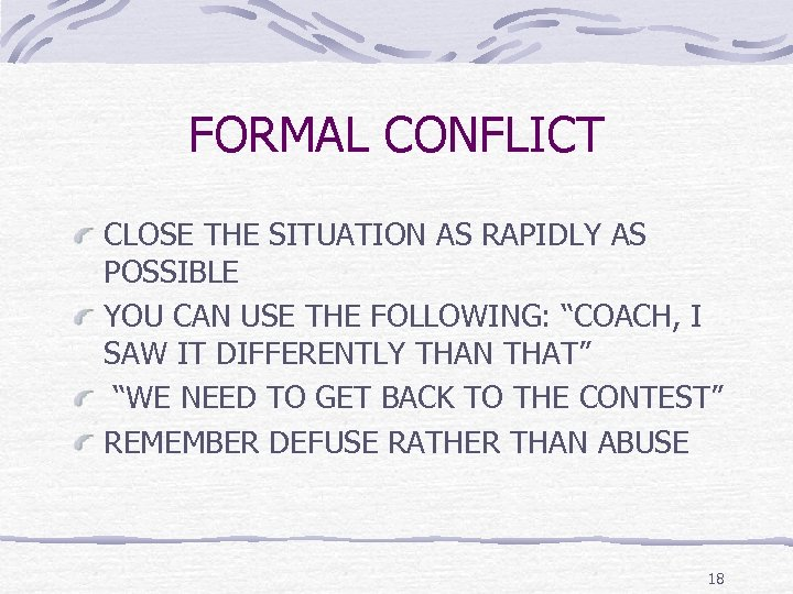 FORMAL CONFLICT CLOSE THE SITUATION AS RAPIDLY AS POSSIBLE YOU CAN USE THE FOLLOWING: