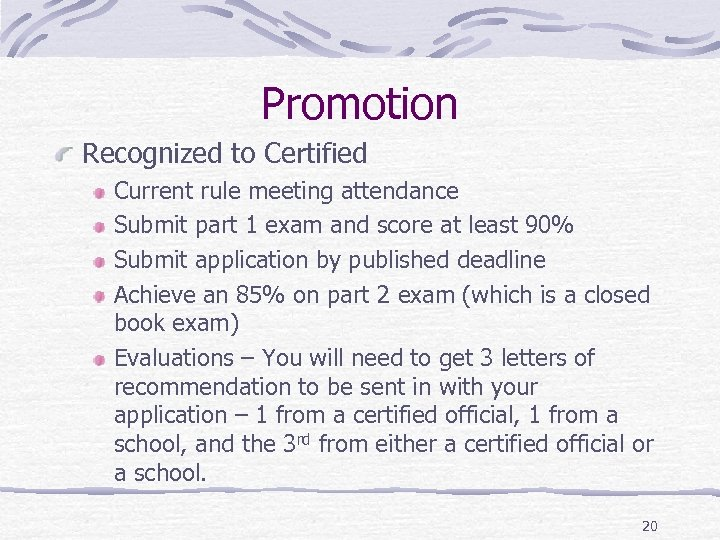 Promotion Recognized to Certified Current rule meeting attendance Submit part 1 exam and score