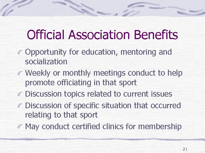 Official Association Benefits Opportunity for education, mentoring and socialization Weekly or monthly meetings conduct
