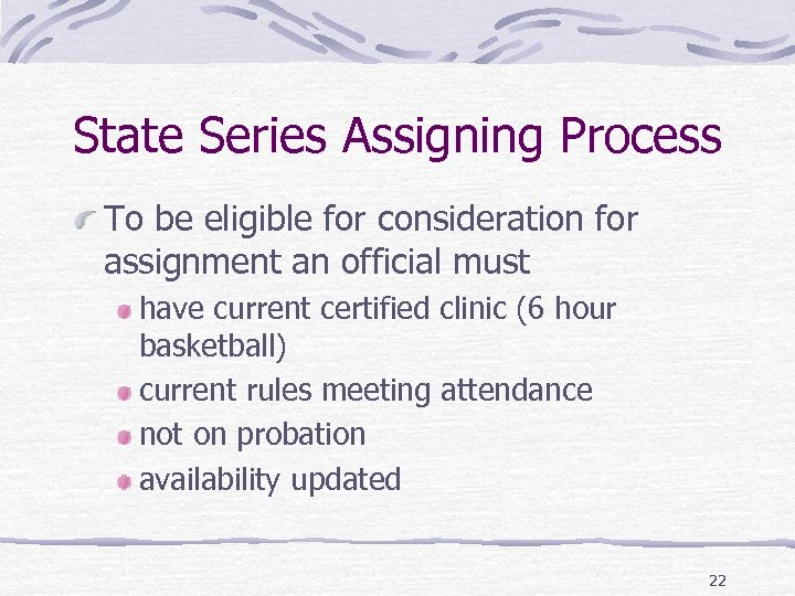 State Series Assigning Process To be eligible for consideration for assignment an official must