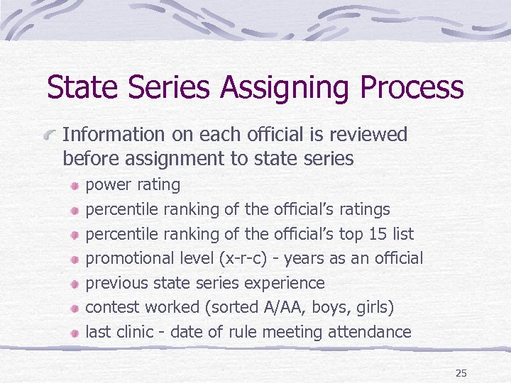 State Series Assigning Process Information on each official is reviewed before assignment to state