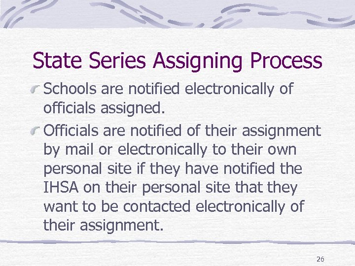 State Series Assigning Process Schools are notified electronically of officials assigned. Officials are notified