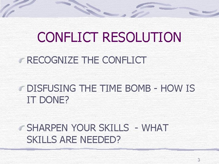 CONFLICT RESOLUTION RECOGNIZE THE CONFLICT DISFUSING THE TIME BOMB - HOW IS IT DONE?