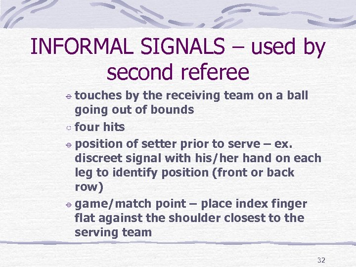 INFORMAL SIGNALS – used by second referee touches by the receiving team on a