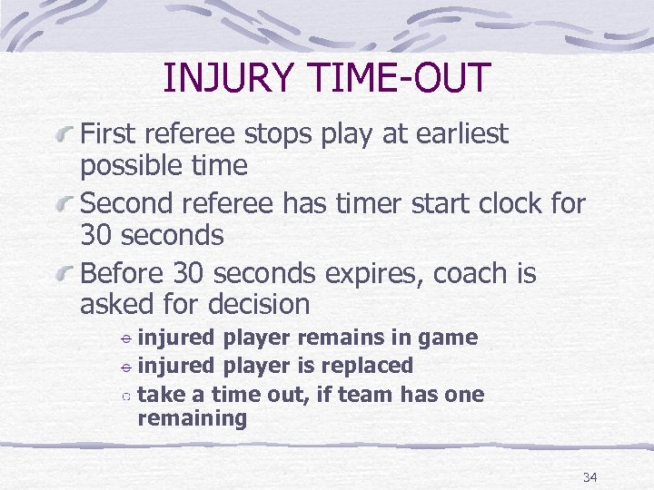 INJURY TIME-OUT First referee stops play at earliest possible time Second referee has timer