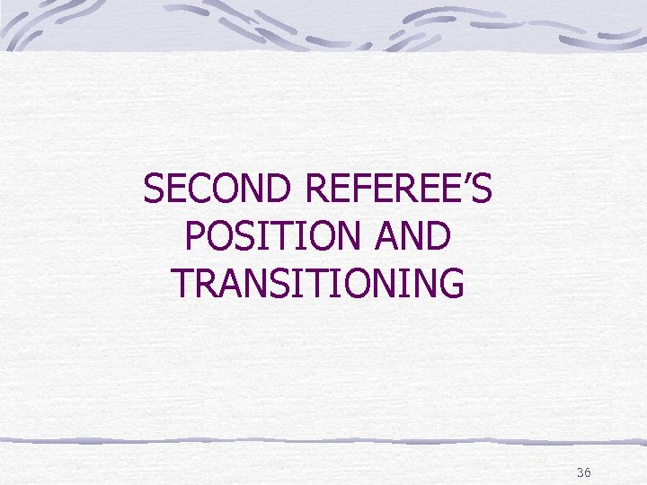 SECOND REFEREE'S POSITION AND TRANSITIONING 36