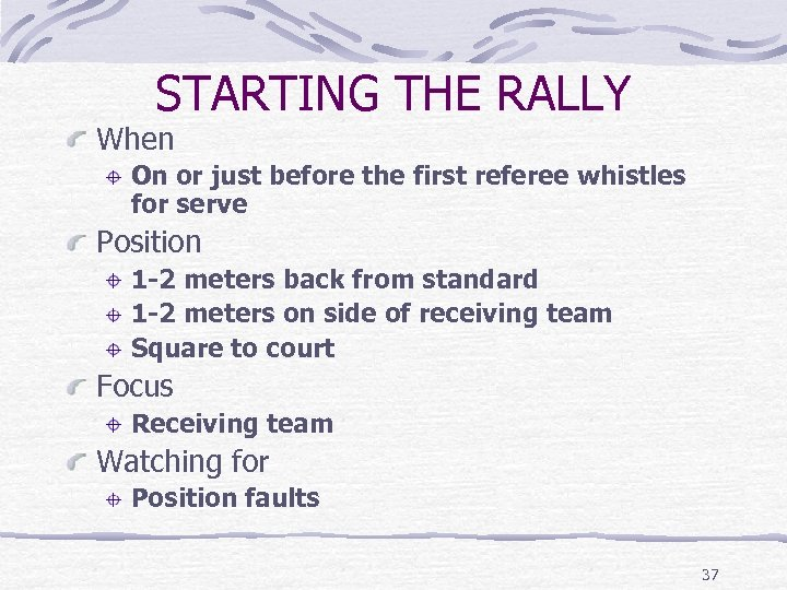 STARTING THE RALLY When On or just before the first referee whistles for serve