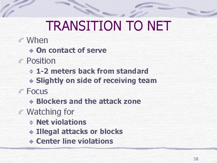 TRANSITION TO NET When On contact of serve Position 1 -2 meters back from