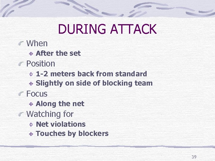 DURING ATTACK When After the set Position 1 -2 meters back from standard Slightly