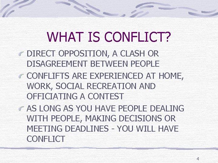 WHAT IS CONFLICT? DIRECT OPPOSITION, A CLASH OR DISAGREEMENT BETWEEN PEOPLE CONFLIFTS ARE EXPERIENCED