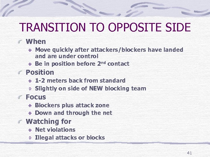 TRANSITION TO OPPOSITE SIDE When Move quickly after attackers/blockers have landed and are under