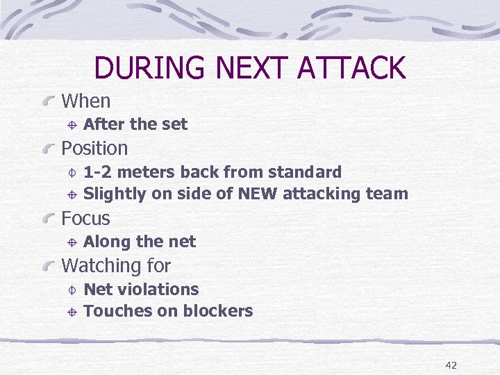 DURING NEXT ATTACK When After the set Position 1 -2 meters back from standard
