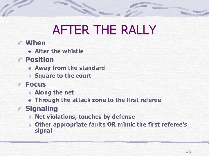 AFTER THE RALLY When After the whistle Position Away from the standard Square to