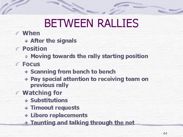 When BETWEEN RALLIES After the signals Position Moving towards the rally starting position Focus