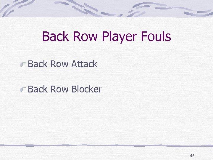 Back Row Player Fouls Back Row Attack Back Row Blocker 46