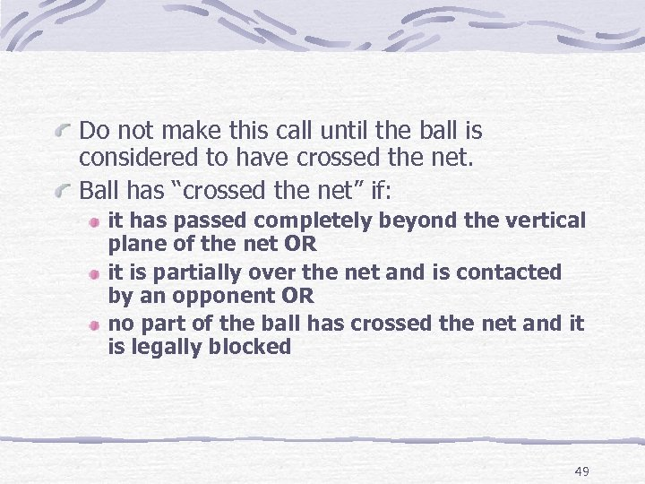 Do not make this call until the ball is considered to have crossed the