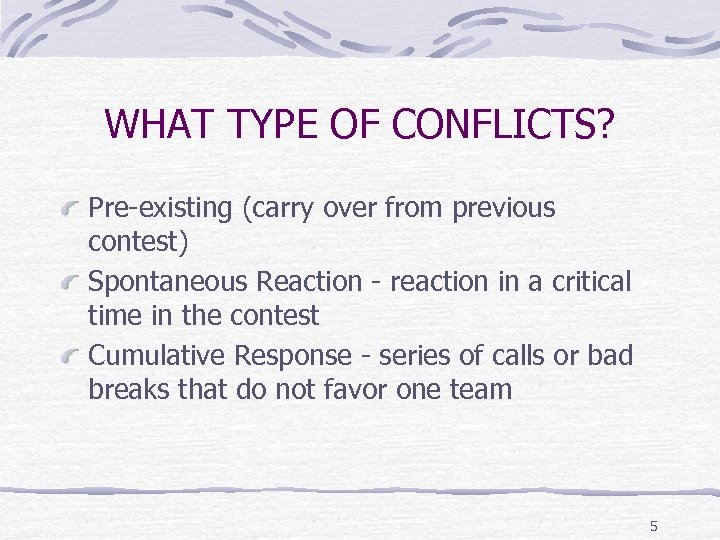 WHAT TYPE OF CONFLICTS? Pre-existing (carry over from previous contest) Spontaneous Reaction - reaction