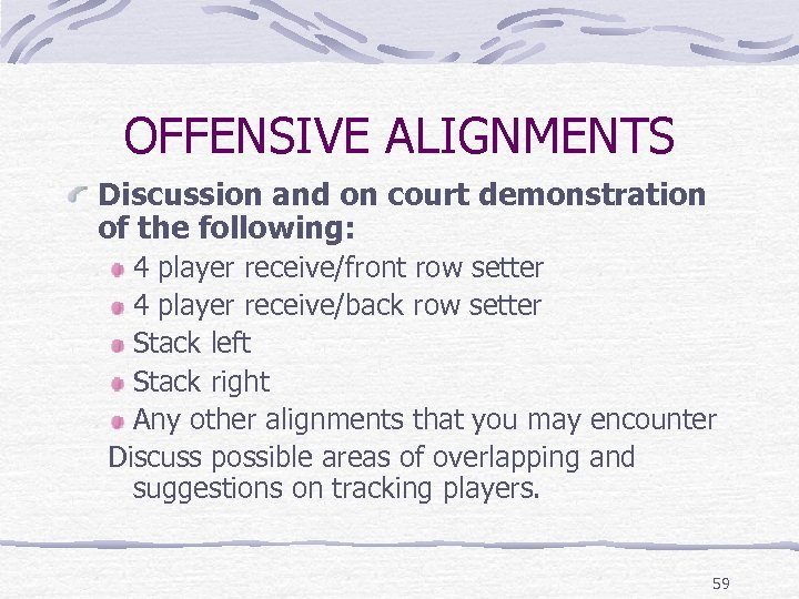 OFFENSIVE ALIGNMENTS Discussion and on court demonstration of the following: 4 player receive/front row