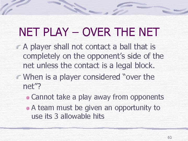 NET PLAY – OVER THE NET A player shall not contact a ball that