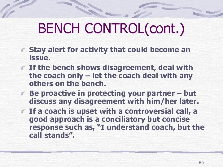 BENCH CONTROL(cont. ) Stay alert for activity that could become an issue. If the