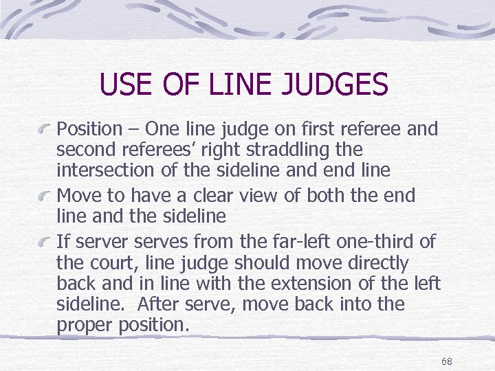 USE OF LINE JUDGES Position – One line judge on first referee and second
