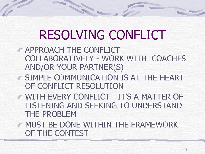 RESOLVING CONFLICT APPROACH THE CONFLICT COLLABORATIVELY - WORK WITH COACHES AND/OR YOUR PARTNER(S) SIMPLE