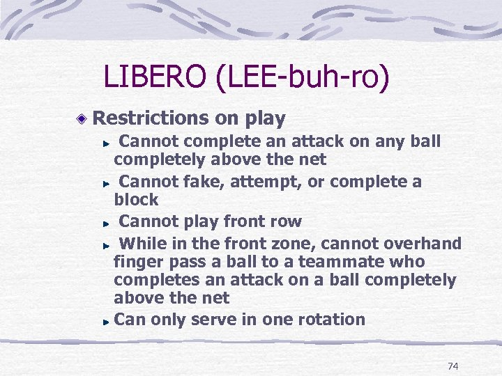 LIBERO (LEE-buh-ro) Restrictions on play Cannot complete an attack on any ball completely above