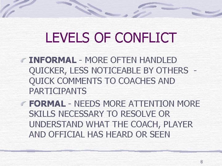 LEVELS OF CONFLICT INFORMAL - MORE OFTEN HANDLED QUICKER, LESS NOTICEABLE BY OTHERS QUICK