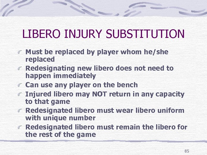LIBERO INJURY SUBSTITUTION Must be replaced by player whom he/she replaced Redesignating new libero