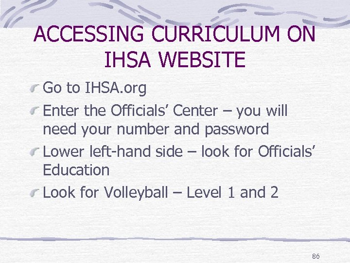 ACCESSING CURRICULUM ON IHSA WEBSITE Go to IHSA. org Enter the Officials' Center –