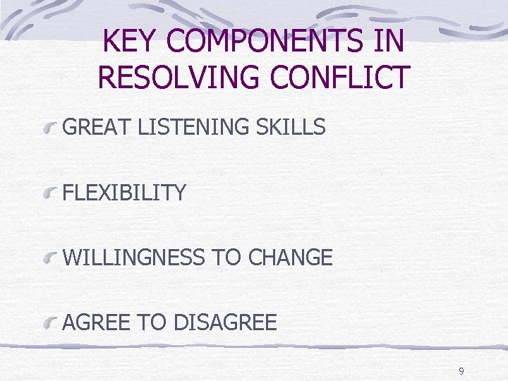 KEY COMPONENTS IN RESOLVING CONFLICT GREAT LISTENING SKILLS FLEXIBILITY WILLINGNESS TO CHANGE AGREE TO