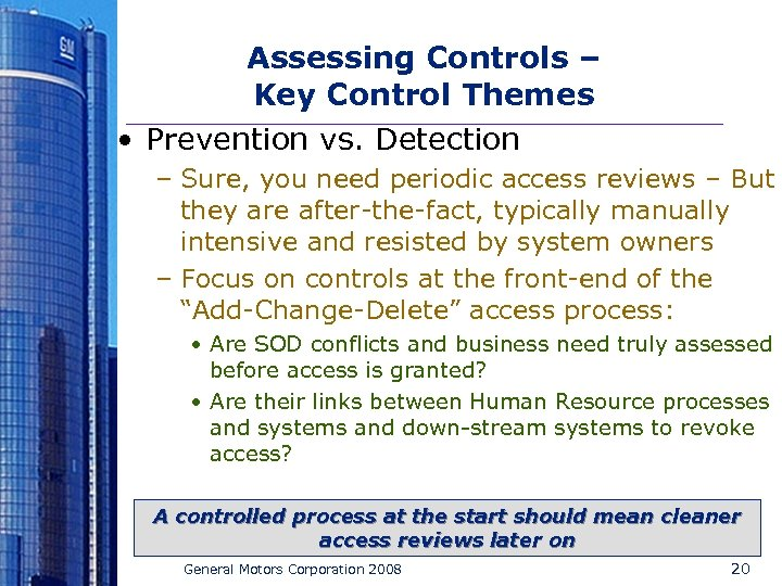 Assessing Controls – Key Control Themes • Prevention vs. Detection – Sure, you need