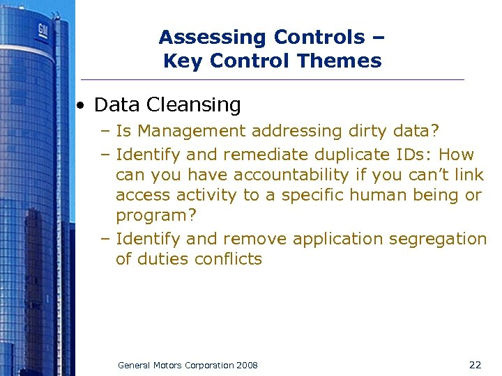 Assessing Controls – Key Control Themes • Data Cleansing – Is Management addressing dirty