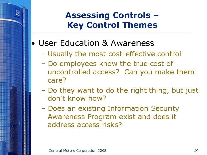 Assessing Controls – Key Control Themes • User Education & Awareness – Usually the