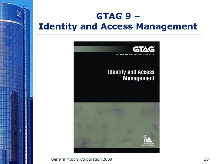 GTAG 9 – Identity and Access Management General Motors Corporation 2008 25