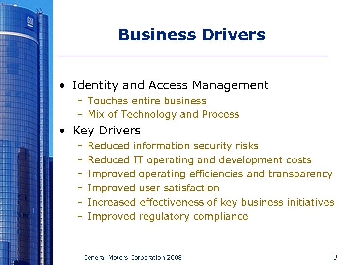 Business Drivers • Identity and Access Management – Touches entire business – Mix of