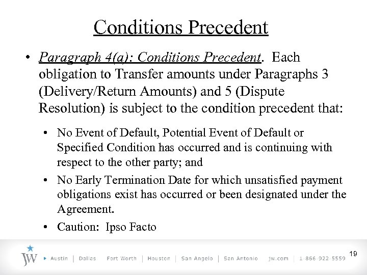 Conditions Precedent • Paragraph 4(a): Conditions Precedent. Each obligation to Transfer amounts under Paragraphs