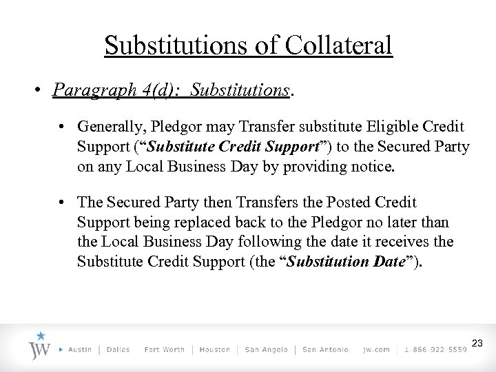 Substitutions of Collateral • Paragraph 4(d): Substitutions. • Generally, Pledgor may Transfer substitute Eligible
