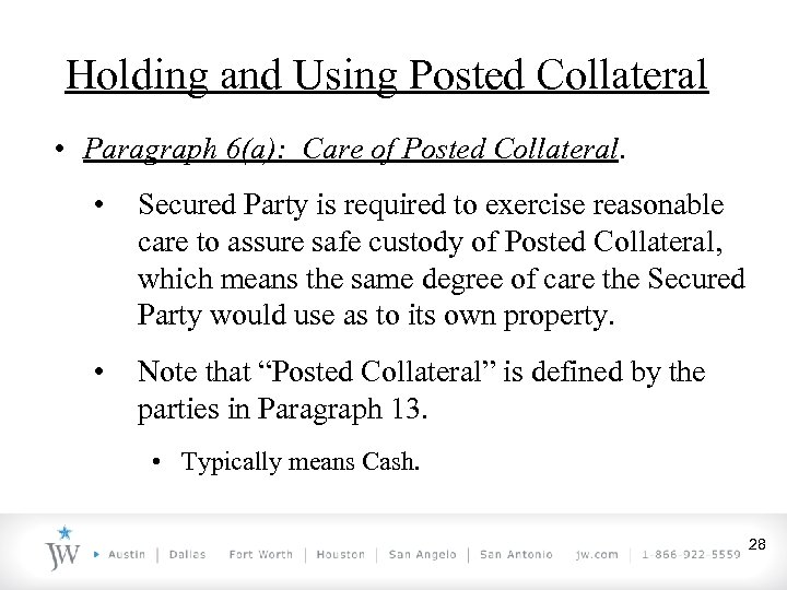 Holding and Using Posted Collateral • Paragraph 6(a): Care of Posted Collateral. • Secured