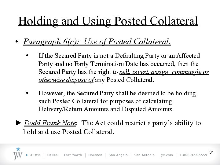 Holding and Using Posted Collateral • Paragraph 6(c): Use of Posted Collateral. • If