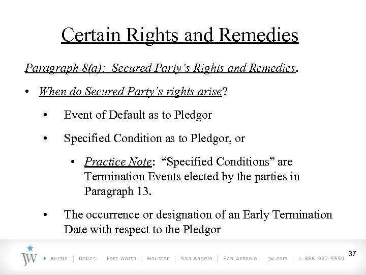 Certain Rights and Remedies Paragraph 8(a): Secured Party's Rights and Remedies. • When do