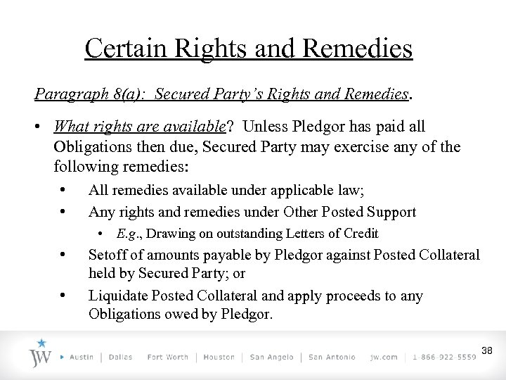Certain Rights and Remedies Paragraph 8(a): Secured Party's Rights and Remedies. • What rights