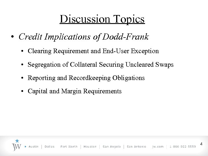 Discussion Topics • Credit Implications of Dodd-Frank • Clearing Requirement and End-User Exception •