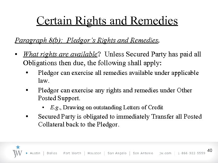 Certain Rights and Remedies Paragraph 8(b): Pledgor's Rights and Remedies. • What rights are
