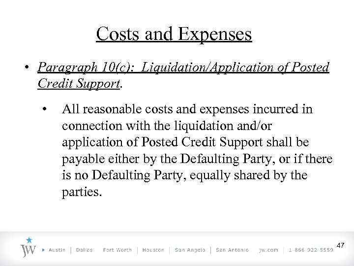 Costs and Expenses • Paragraph 10(c): Liquidation/Application of Posted Credit Support. • All reasonable