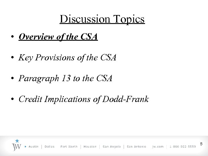 Discussion Topics • Overview of the CSA • Key Provisions of the CSA •